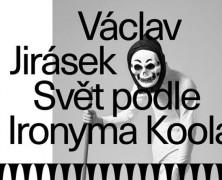 Václav Jirásek: Svět podle Ironyma Koola